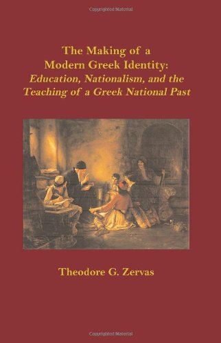 9780880336932: The Making of a Modern Greek Identity: Education, Nationalism, and the Teaching of a Greek National Past (East European Monographs)