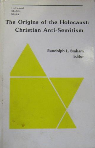 THE ORIGINS OF THE HOLOCAUST: CHRISTIAN ANTI-SEMITISM.: BRAHAM, Randolph L.