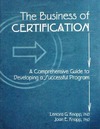 The Business of Certification: A Comprehensive Guide to Developing a Successful Program: Lenora ...