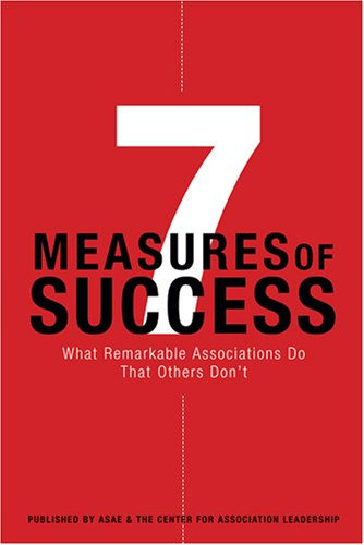 7 Measures of Success: What Remarkable Associations: ASAE; The Center