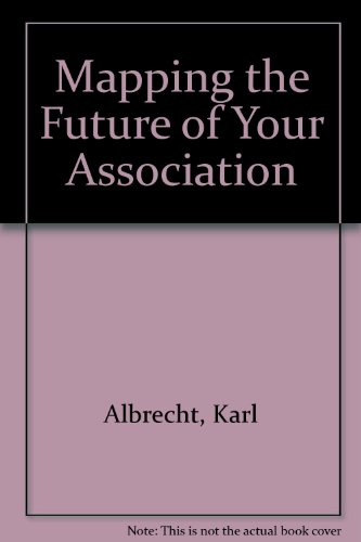 Mapping the Future of Your Association (Paperback): Karl Albrecht