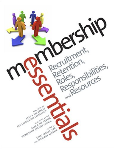Membership Essentials: Recruitment, Retention, Roles, Responsibilities, and Resources (Paperback)