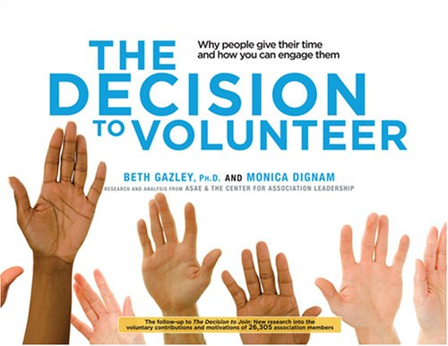 The Decision to Volunteer: Why People Give Their Time and How You Can Engage Them: Beth Gazley; ...