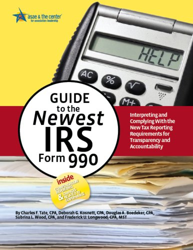 Guide to the Newest IRS Form 990: Interpreting and Complying with the New Tax Reporting ...