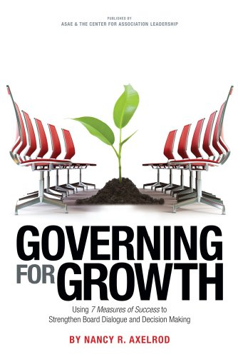 Governing for Growth: Using 7 Measures of Success to Strengthen Board Dialogue and Decision Making (0880343095) by Nancy R. Axelrod