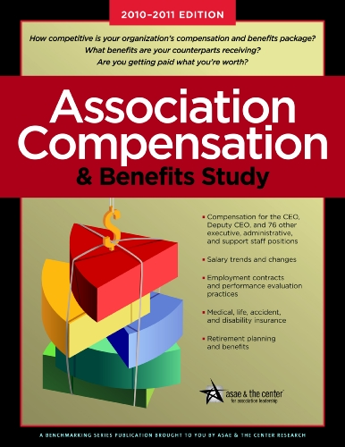 Association Compensation and Benefits Study, 2010-2011 Edition: ASAE Research