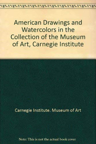 9780880390095: American Drawings and Watercolors in the Collection of the Museum of Art, Carnegie Institute