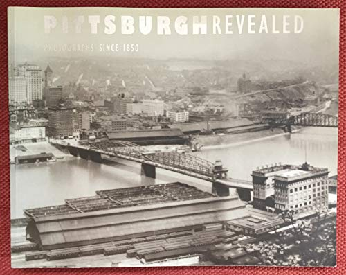 9780880390347: Pittsburgh Revealed: Photographs Since 1850