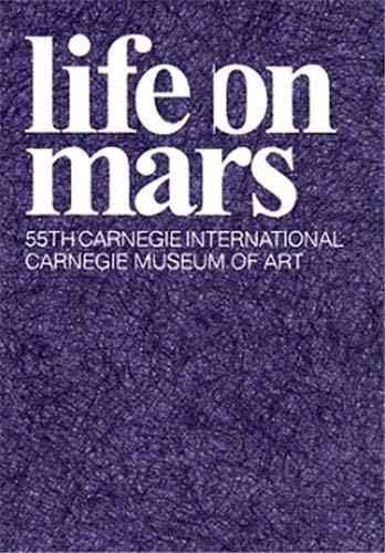 Life on Mars : 55th Carnegie International: Fogle, Douglas et al