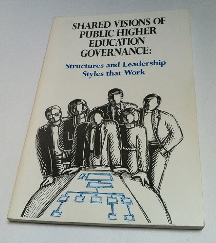 Shared Visions of Public Higher Education Governance: Structures and Leadership Styles That Work: ...