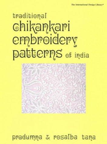 Traditional Chikankari India (International Design Library): Tana, Pradumna; Tana, Rosalba