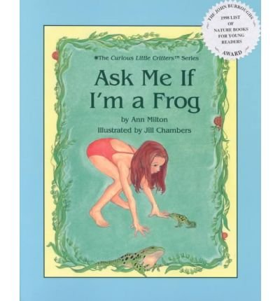 Ask Me If I'm a Frog (Curious: Milton, Ann; Chambers,