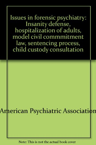 Issues in forensic psychiatry: Insanity defense, hospitalization: American Psychiatric Association