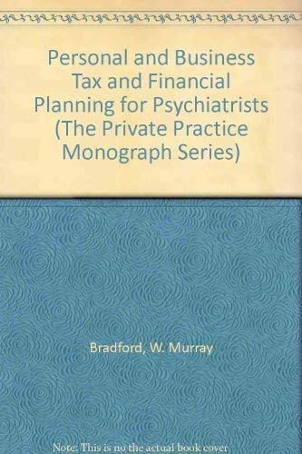 Personal and Business Tax and Financial Planning for Psychiatrists (The Private Practice Monograph Series) (0880481021) by W. Murray Bradford