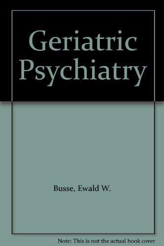 Geriatric Psychiatry: Busse, Ewald W.