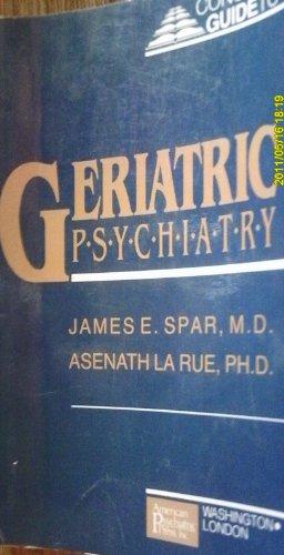Concise Guide to Geriatric Psychiatry: Spar, James E.; La Rue, Asenath