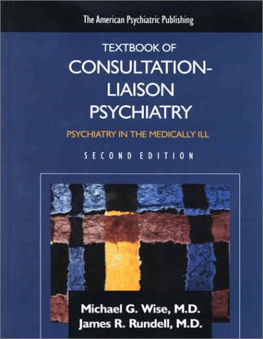 The American Psychiatric Press Textbook of Consultation-Liaison Psychiatry: Psychiatry in the ...