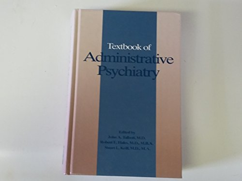 Textbook of Administrative Psychiatry: John A. Talbott, Robert E. Hales