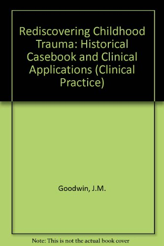 9780880484602: Rediscovering Childhood Trauma: Historical Casebook and Clinical Applications (Clinical Practice Series, No. 28)