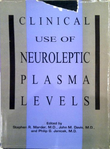 Clinical Use of Neuroleptic Plasma Levels: Marder, Stephen R.