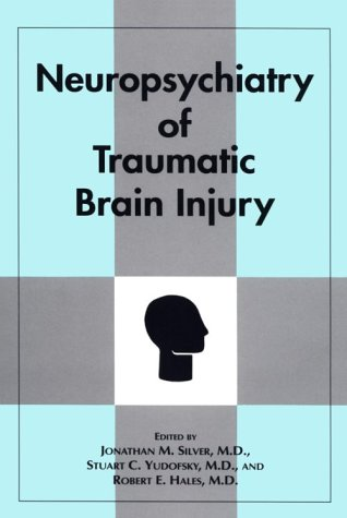 Neuropsychiatry of Traumatic Brain Injury: Silver, Jonathan [Editor]; Yudofsky, Stuart C. [Editor];...