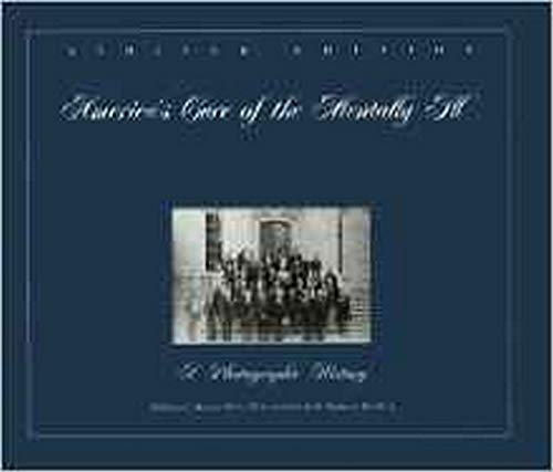 America's Care of the Mentally Ill: A Photographic History: Dr William E Baxter Ma MS Ma MS Ma ...