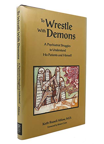 9780880485463: To Wrestle With Demons: A Psychiatrist Struggles to Understand His Patients and Himself