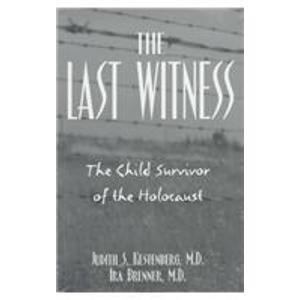 Last Witness: The Child Survivor of the Holocaust: Kestenberg, Judith, Brenner, Ira