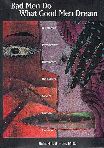 9780880486880: Bad Men Do What Good Men Dream: A Forensic Psychiatrist Illuminates the Darker Side of Human Behavior
