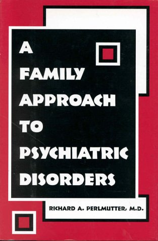 9780880487146: A Family Approach to Psychiatric Disorders
