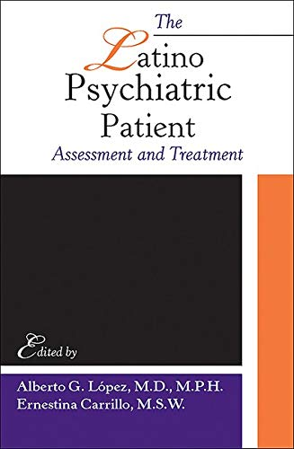 The Latino Psychiatric Patient : Assessment and: Lopez, Alberto G.