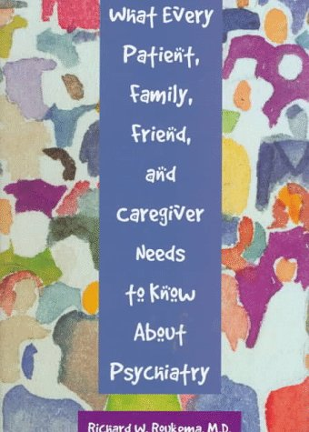 9780880488068: What Every Patient, Family, Friend, and Caregiver Needs to Know About Psychiatry