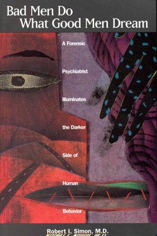 9780880489959: Bad Men Do What Good Men Dream: A Forensic Psychiatrist Illuminates the Darker Side of Human Behavior