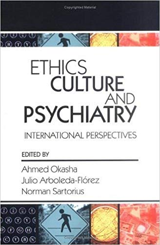 Ethics, Culture, and Psychiatry: International Perspectives (0880489995) by Ahmed Okasha; Julio Arboleda-Florez; Norman Sartorius