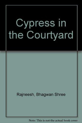 Cypress in the Courtyard: Rajneesh, Bhagwan Shree