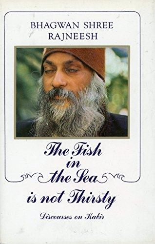 The Fish in the Sea is Not Thirsty: Rajneesh, Bhagwan Shree