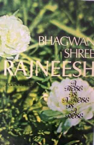 A ROSE IS A ROSE IS A ROSE: A Darshan Diary: Rajneesh, Bhagwan Shree & Maneesha (Ed), Ma Prem
