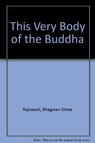 This Very Body of the Buddha: Rajneesh, Bhagwan Shree