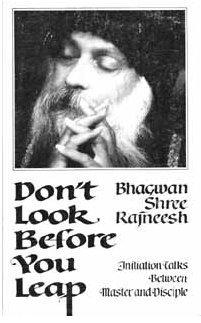 Don't Look Before You Leap: Bhagwan Shree Rajneesh
