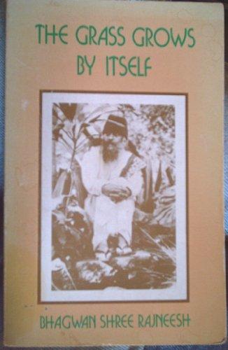 The Grass Grows by Itself: Bhagwan Shree Rajneesh Talks on Zen: Rajneesh, Bhagwan Shree