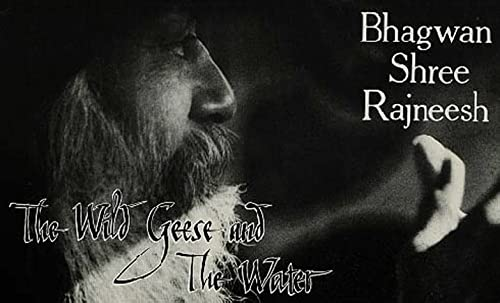 The Wild Geese and The Water: Responses to Questions from Disciples and Visitors: Osho, Bhagwan ...