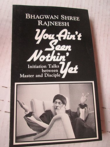 9780880506878: You Ain't Seen Nothin' Yet: Initiation Talks Between Master and Disciple