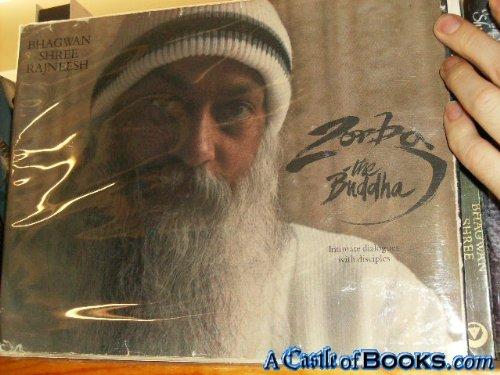 Zorba the Buddha: Intimate Dialogues with Disciples: Rajneesh, Bhagwan Shree