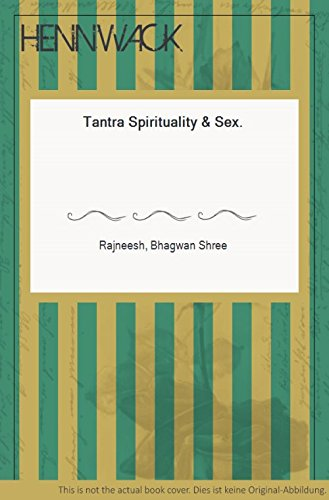 Tantra Spirituality and Sex: Bhagwan Shree Rajneesh