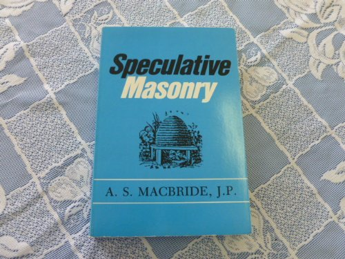 Speculative Masonry: Its Mission, Its Evolution and: Macbride, A. S.