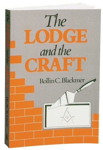 THE LODGE AND THE CRAFT. A Practical: Blackmer, Rollin C.