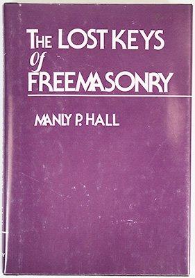 Lost Keys of Freemasonry: Or, the Secret: Manly P. Hall