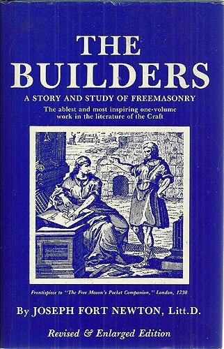 Builders: A Story and Study of Freemasonry: Newton, Joseph Fort