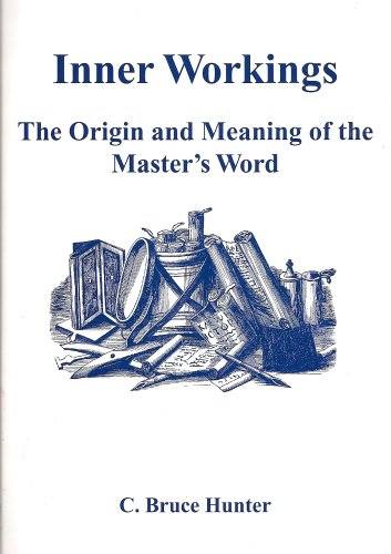 Inner Workings: The Origin and Meaning of the Master's Word: Hunter, C. Bruce