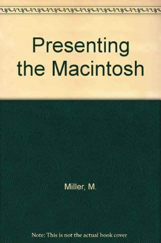 PRESENTING THE MACINTOSH: Miller, Merl K. and Mary A. Myers